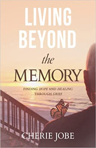 Living Beyond the Memory: Finding Hope and Healing through Grief